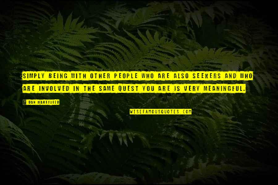 Meaningful Quotes By Dan Wakefield: Simply being with other people who are also