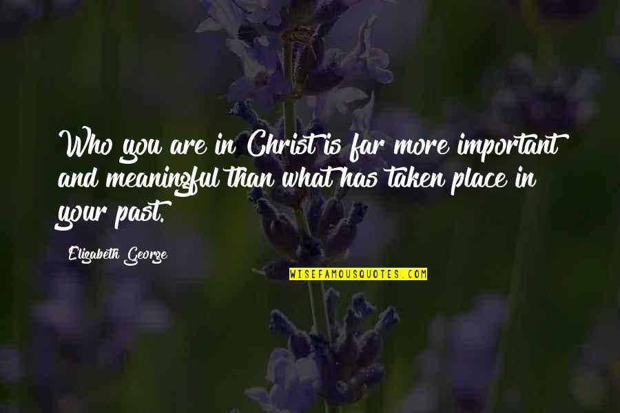 Meaningful Quotes By Elizabeth George: Who you are in Christ is far more