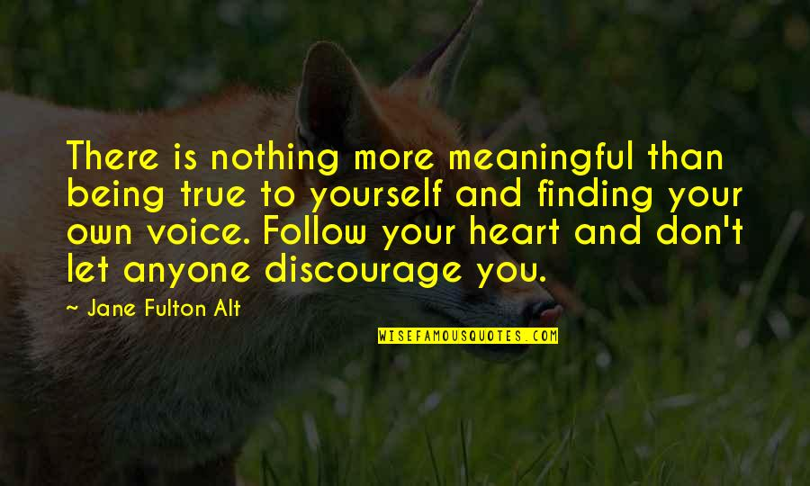 Meaningful Quotes By Jane Fulton Alt: There is nothing more meaningful than being true