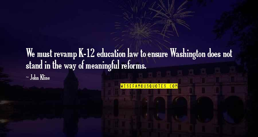 Meaningful Quotes By John Kline: We must revamp K-12 education law to ensure