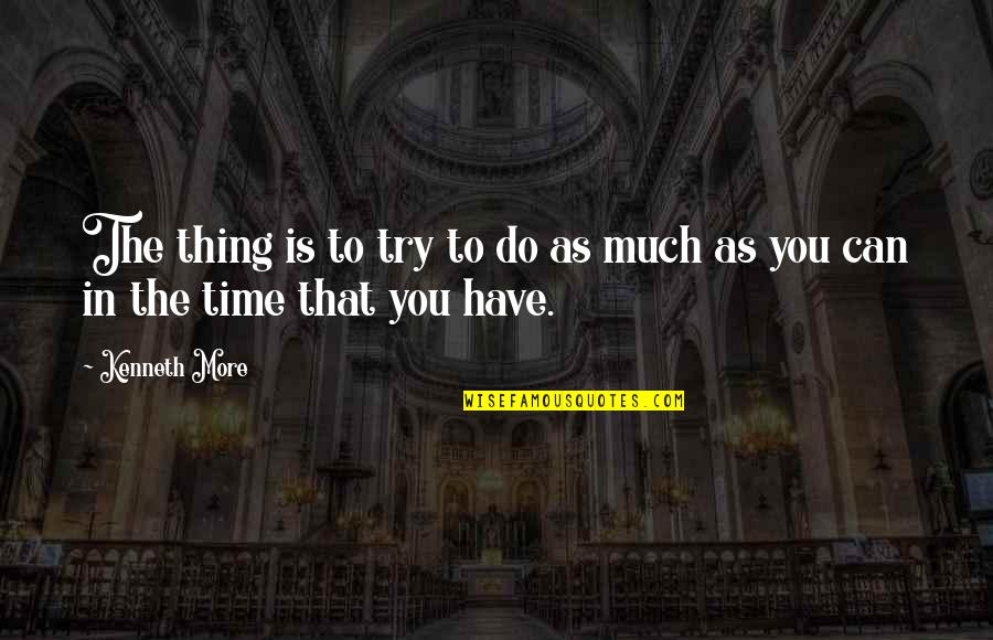 Meaningful Quotes By Kenneth More: The thing is to try to do as