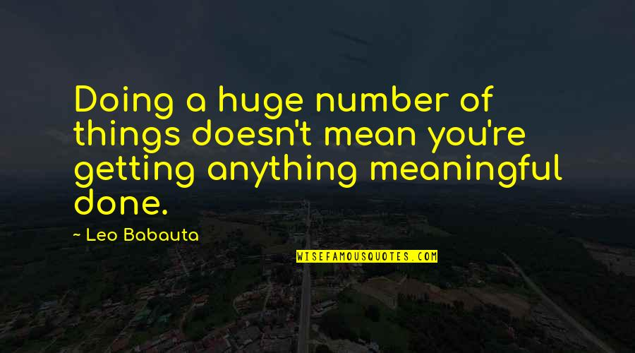 Meaningful Quotes By Leo Babauta: Doing a huge number of things doesn't mean