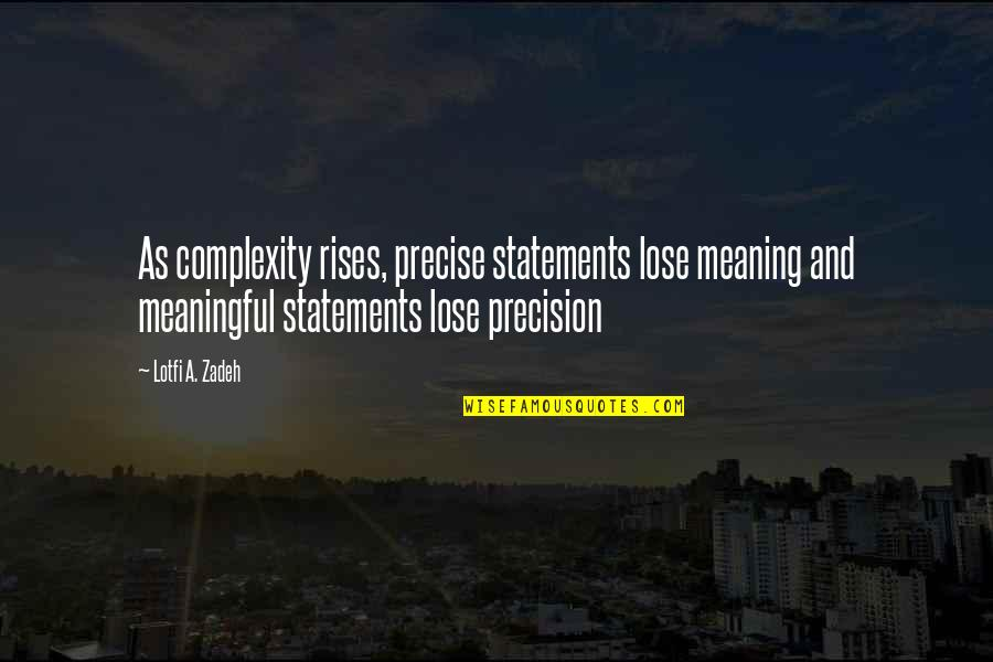 Meaningful Quotes By Lotfi A. Zadeh: As complexity rises, precise statements lose meaning and