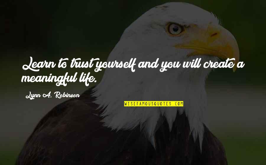 Meaningful Quotes By Lynn A. Robinson: Learn to trust yourself and you will create