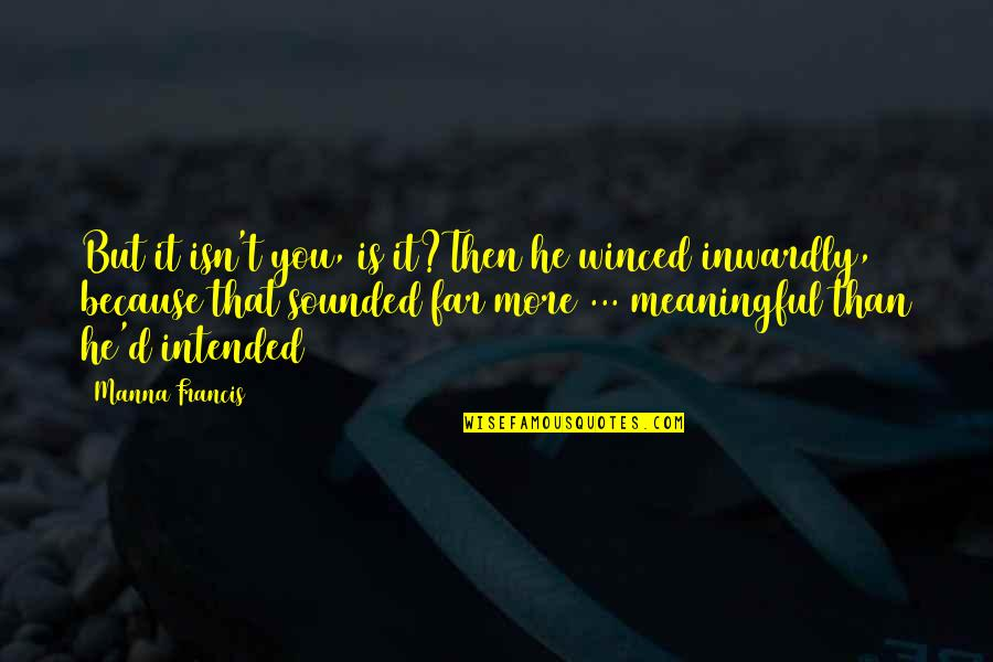 Meaningful Quotes By Manna Francis: But it isn't you, is it?Then he winced