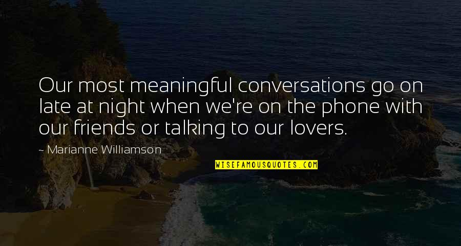 Meaningful Quotes By Marianne Williamson: Our most meaningful conversations go on late at