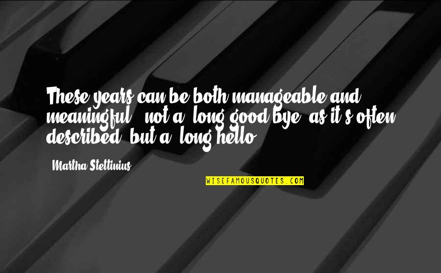 Meaningful Quotes By Martha Stettinius: These years can be both manageable and meaningful