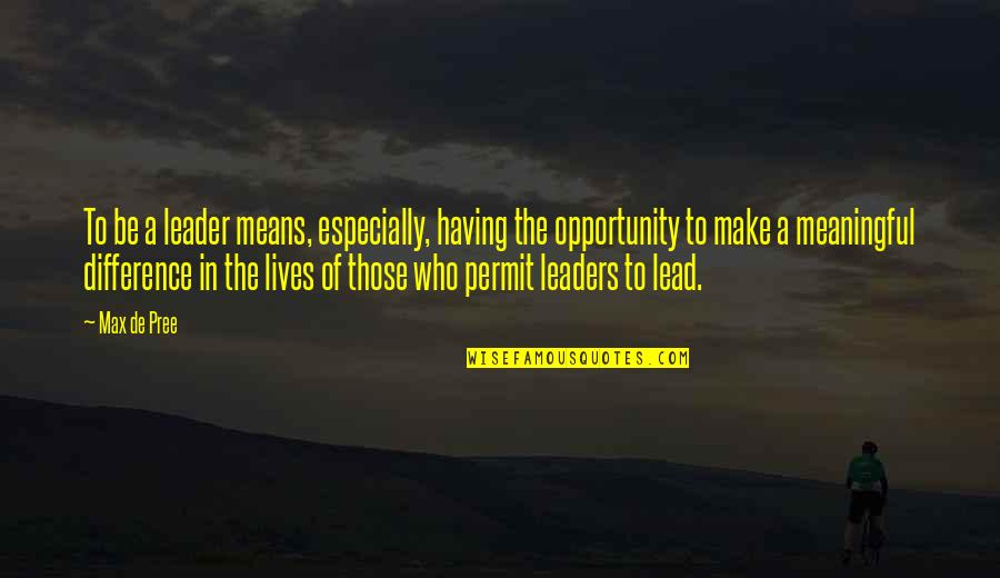 Meaningful Quotes By Max De Pree: To be a leader means, especially, having the