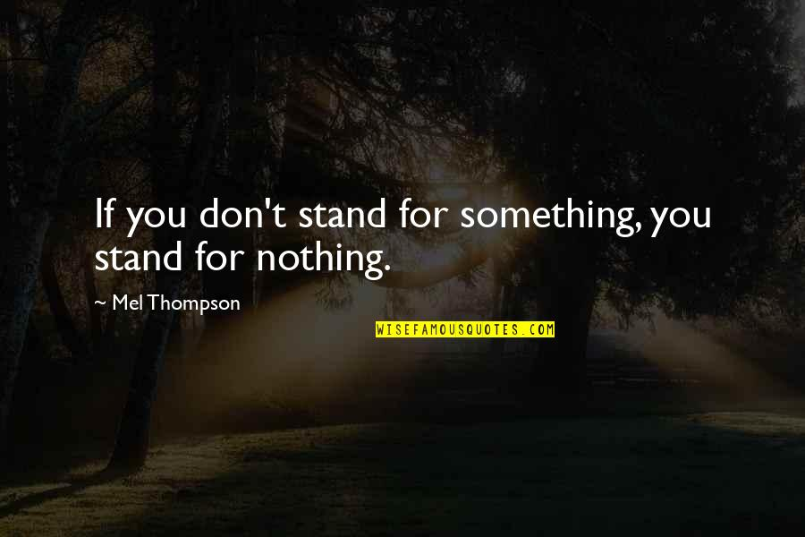 Meaningful Quotes By Mel Thompson: If you don't stand for something, you stand