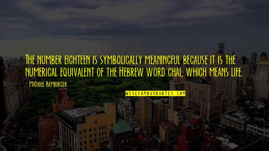 Meaningful Quotes By Michael Bamberger: The number eighteen is symbolically meaningful because it