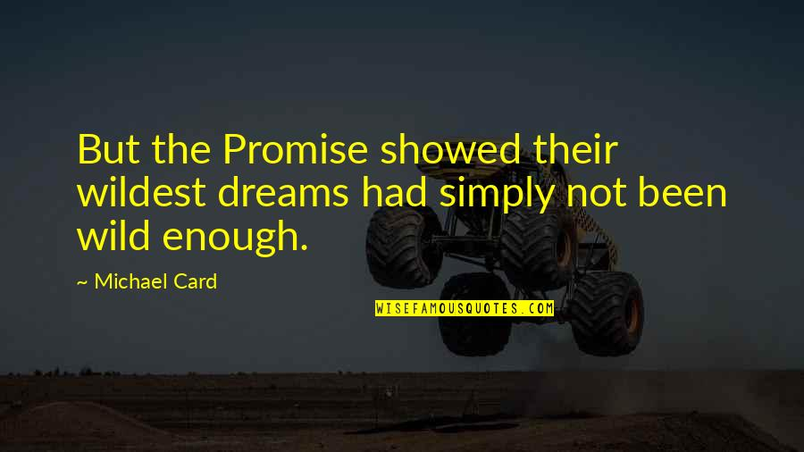 Meaningful Quotes By Michael Card: But the Promise showed their wildest dreams had