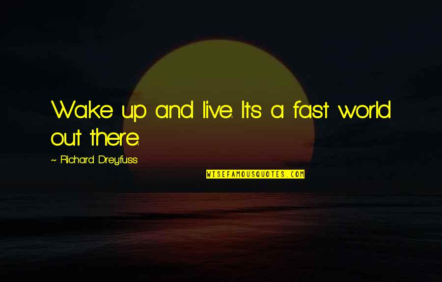 Meaningful Quotes By Richard Dreyfuss: Wake up and live. It's a fast world