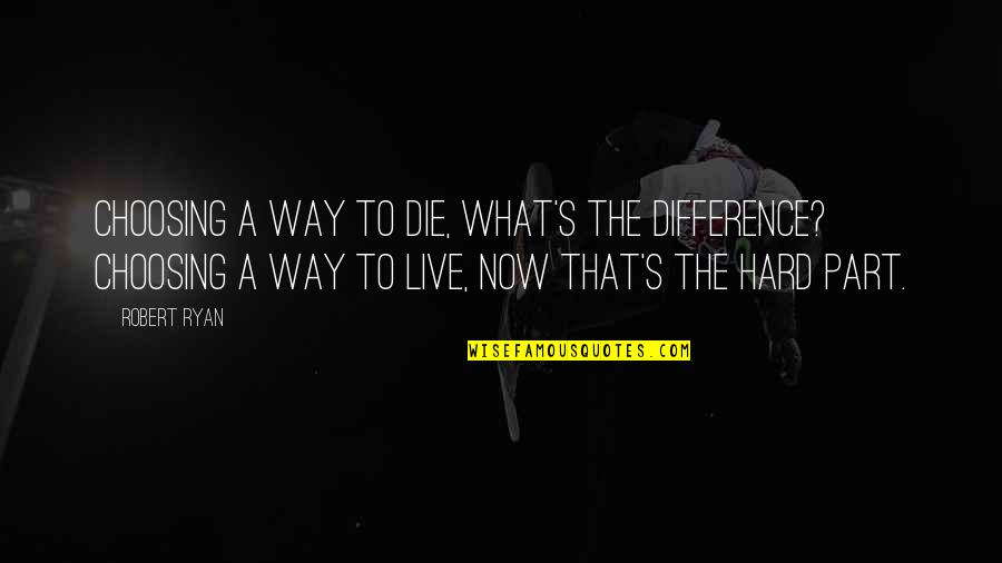 Meaningful Quotes By Robert Ryan: Choosing a way to die, what's the difference?