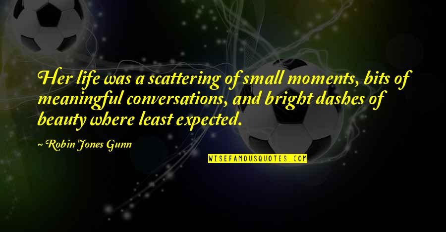 Meaningful Quotes By Robin Jones Gunn: Her life was a scattering of small moments,