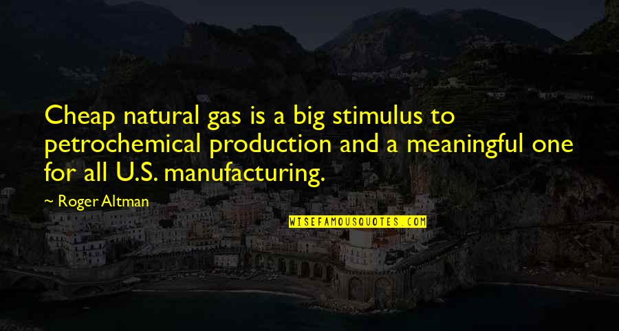 Meaningful Quotes By Roger Altman: Cheap natural gas is a big stimulus to