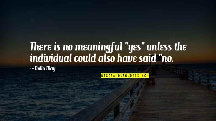 """Meaningful Quotes By Rollo May: There is no meaningful """"yes"""" unless the individual"""