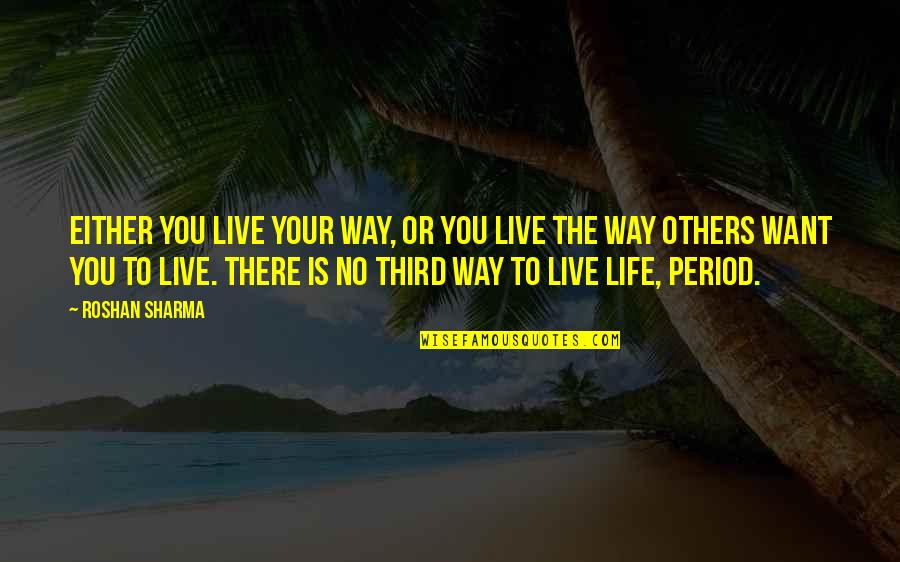Meaningful Quotes By Roshan Sharma: Either you live your way, or you live
