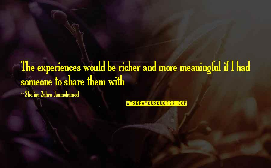 Meaningful Quotes By Shelina Zahra Janmohamed: The experiences would be richer and more meaningful