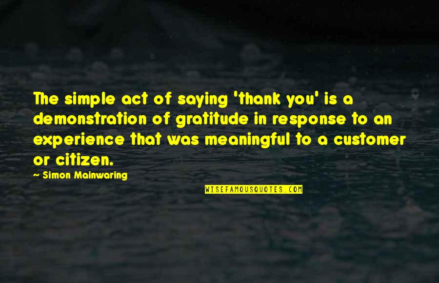Meaningful Quotes By Simon Mainwaring: The simple act of saying 'thank you' is
