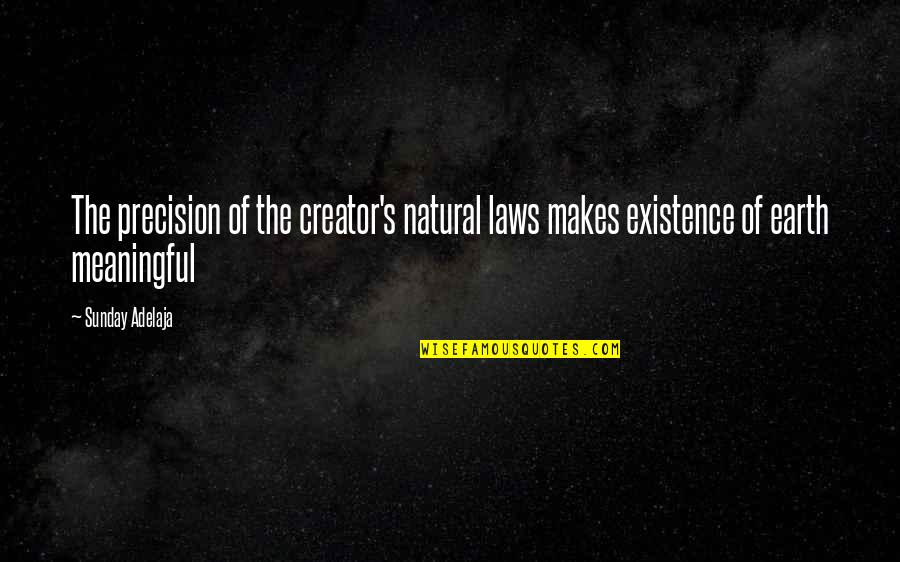 Meaningful Quotes By Sunday Adelaja: The precision of the creator's natural laws makes