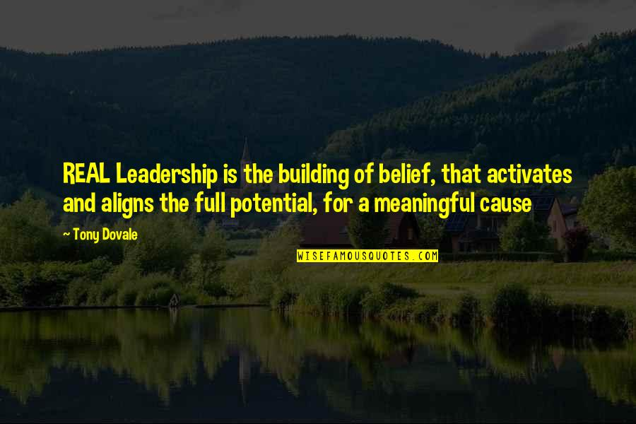 Meaningful Quotes By Tony Dovale: REAL Leadership is the building of belief, that