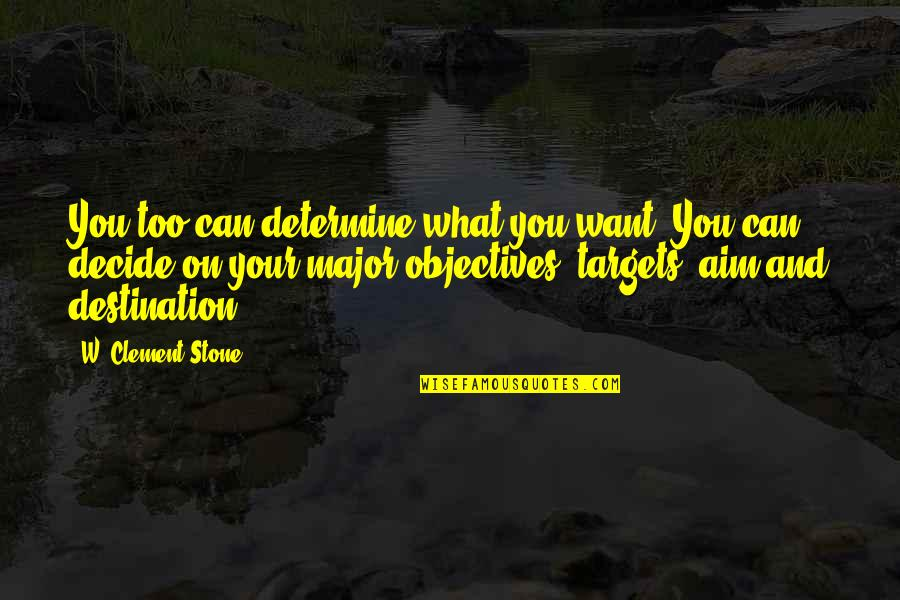 Meaningful Quotes By W. Clement Stone: You too can determine what you want. You