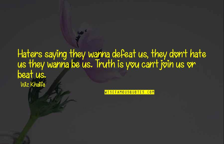 Meaningful Quotes By Wiz Khalifa: Haters saying they wanna defeat us, they don't