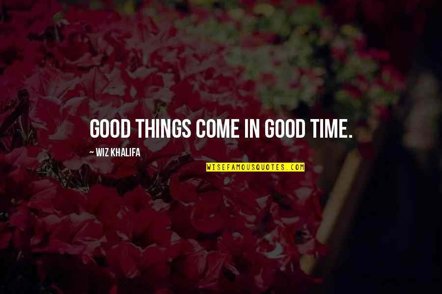 Meaningful Quotes By Wiz Khalifa: Good things come in good time.