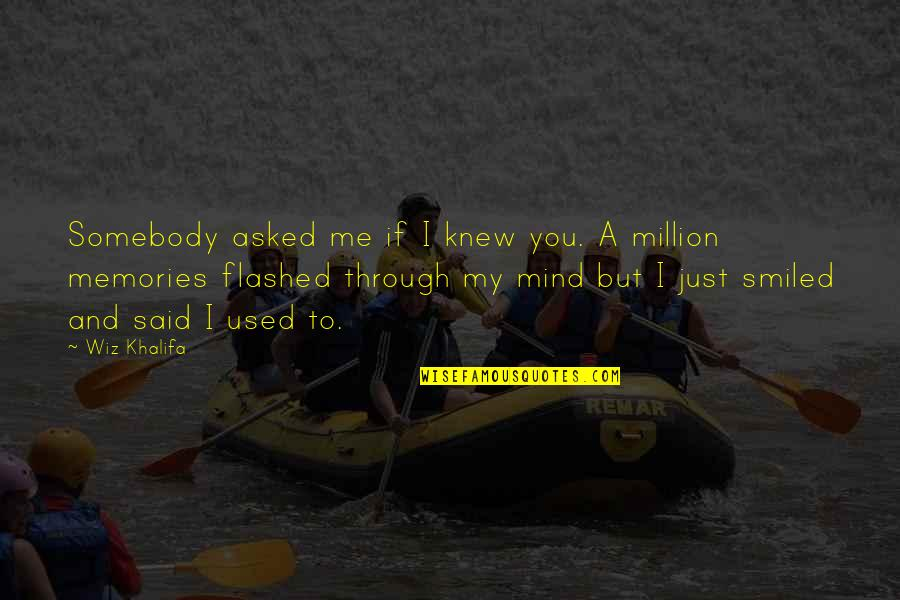 Meaningful Quotes By Wiz Khalifa: Somebody asked me if I knew you. A