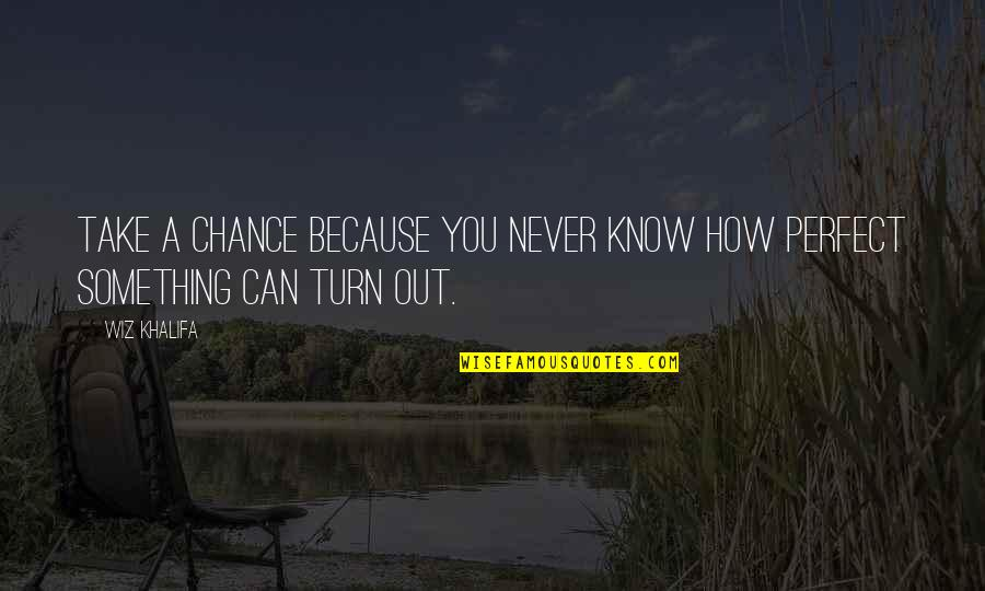 Meaningful Quotes By Wiz Khalifa: Take a chance because you never know how