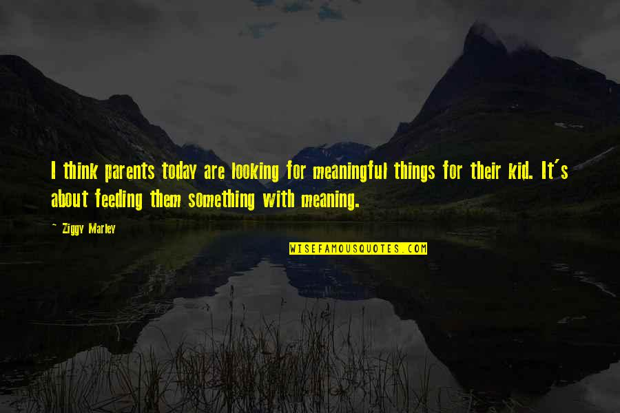 Meaningful Quotes By Ziggy Marley: I think parents today are looking for meaningful