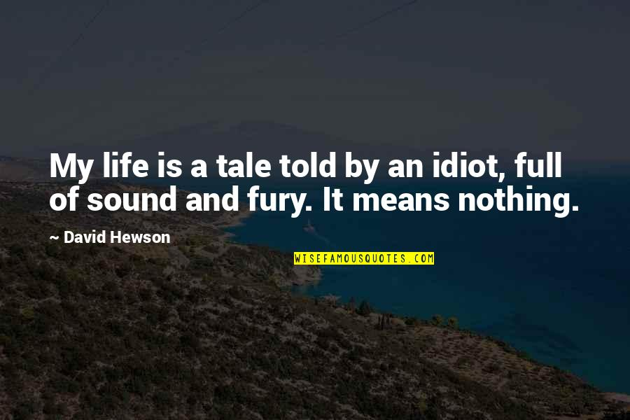 Meaninglessness Of Life Quotes By David Hewson: My life is a tale told by an