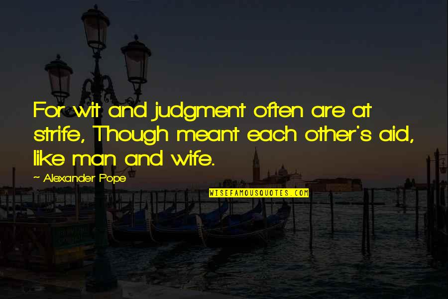 Meant For Each Other Quotes By Alexander Pope: For wit and judgment often are at strife,
