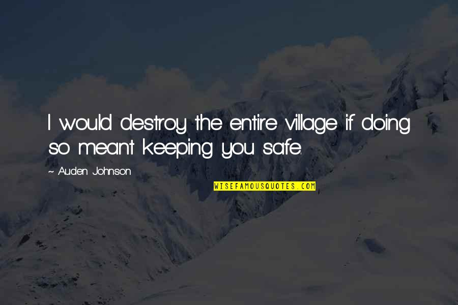 Meant For Each Other Quotes By Auden Johnson: I would destroy the entire village if doing