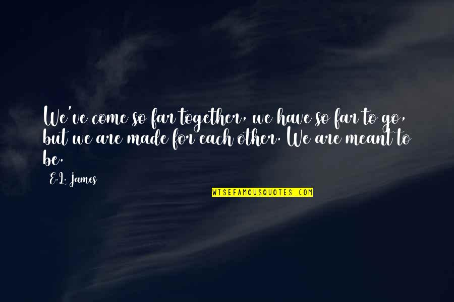 Meant For Each Other Quotes By E.L. James: We've come so far together, we have so