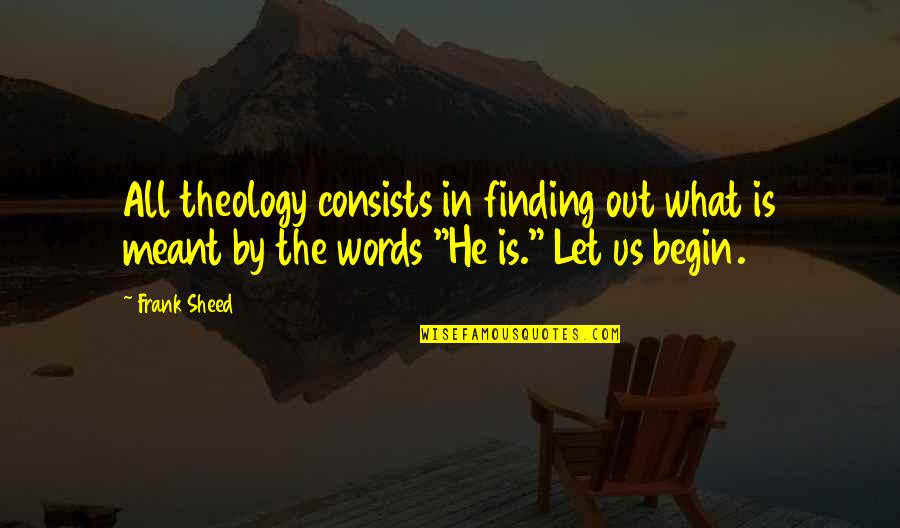 Meant For Each Other Quotes By Frank Sheed: All theology consists in finding out what is
