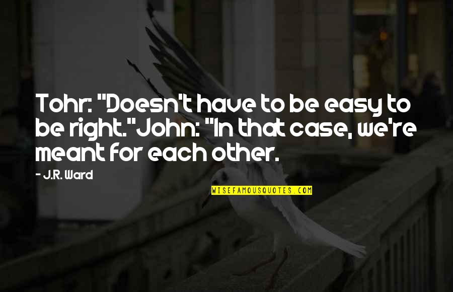 """Meant For Each Other Quotes By J.R. Ward: Tohr: """"Doesn't have to be easy to be"""