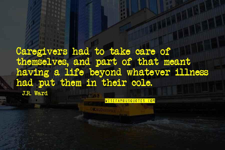 Meant For Each Other Quotes By J.R. Ward: Caregivers had to take care of themselves, and
