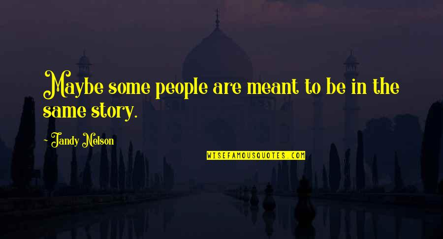 Meant For Each Other Quotes By Jandy Nelson: Maybe some people are meant to be in