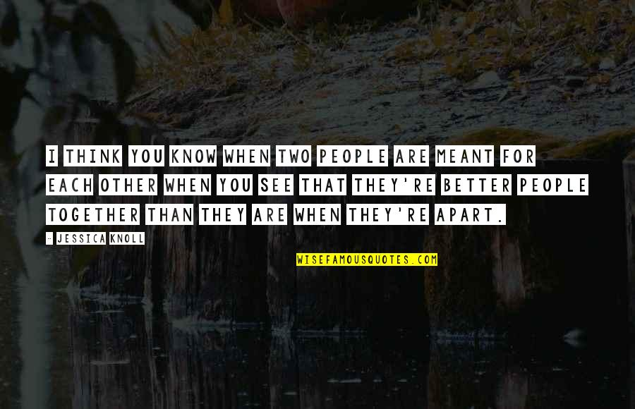 Meant For Each Other Quotes By Jessica Knoll: I think you know when two people are