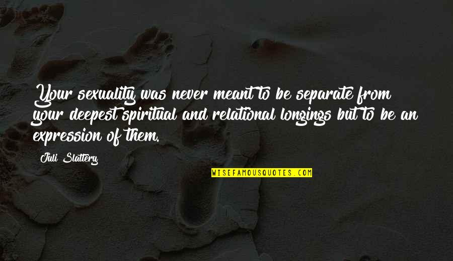 Meant For Each Other Quotes By Juli Slattery: Your sexuality was never meant to be separate