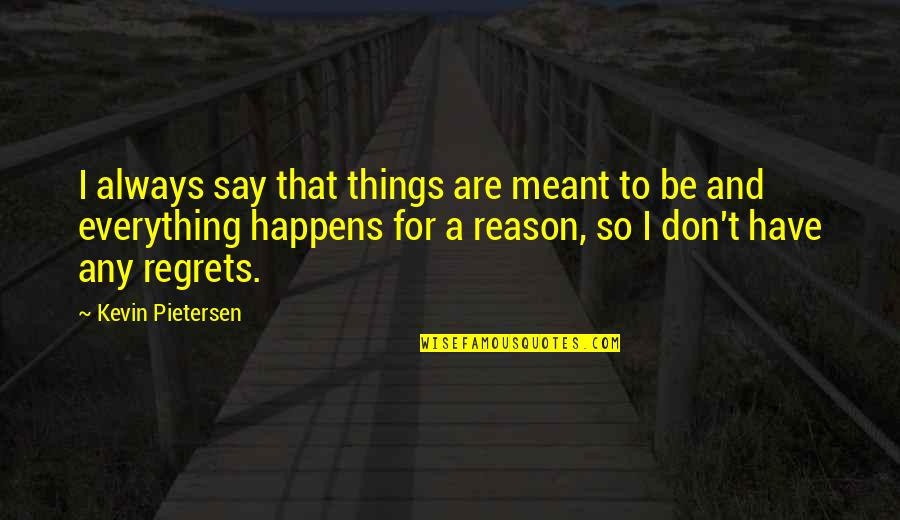 Meant For Each Other Quotes By Kevin Pietersen: I always say that things are meant to