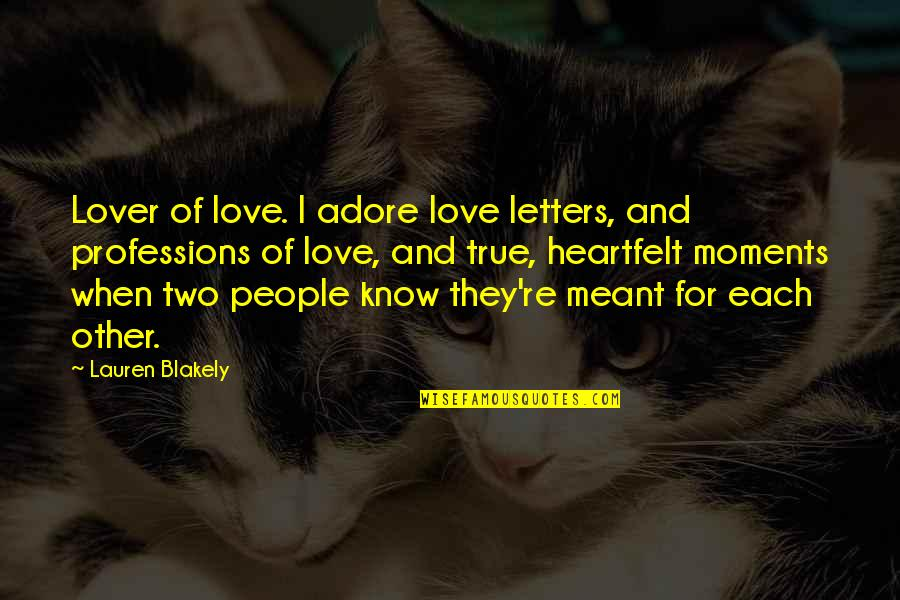 Meant For Each Other Quotes By Lauren Blakely: Lover of love. I adore love letters, and