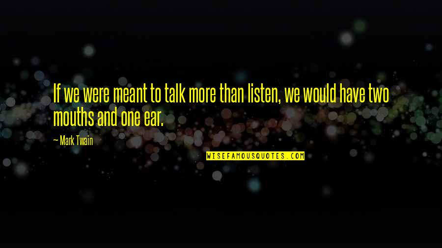 Meant For Each Other Quotes By Mark Twain: If we were meant to talk more than