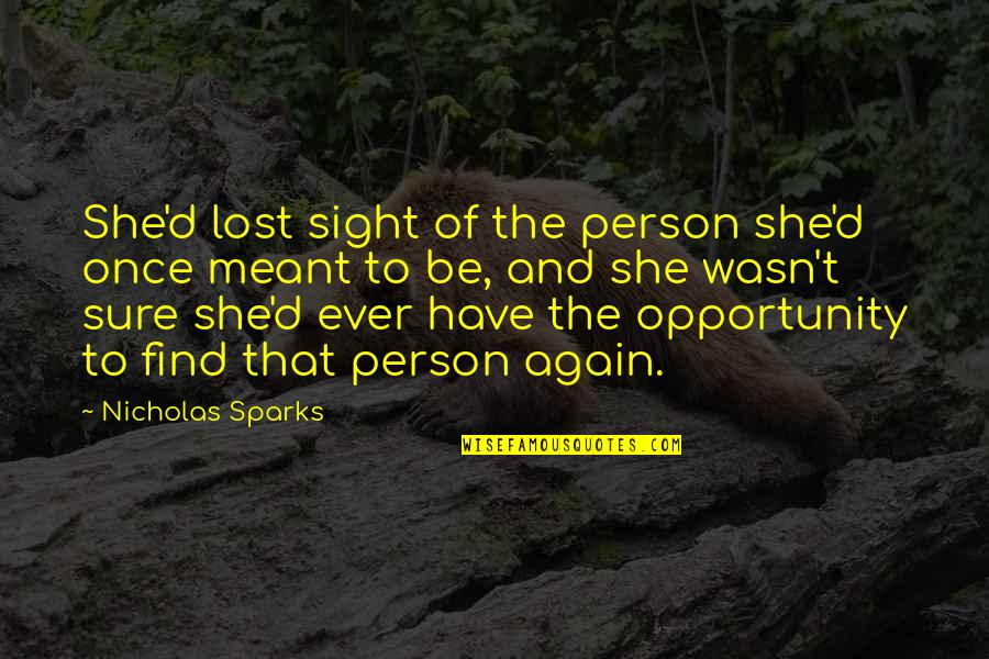 Meant For Each Other Quotes By Nicholas Sparks: She'd lost sight of the person she'd once