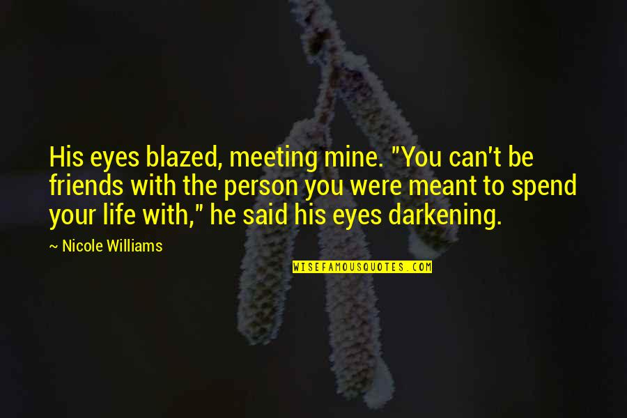 """Meant For Each Other Quotes By Nicole Williams: His eyes blazed, meeting mine. """"You can't be"""