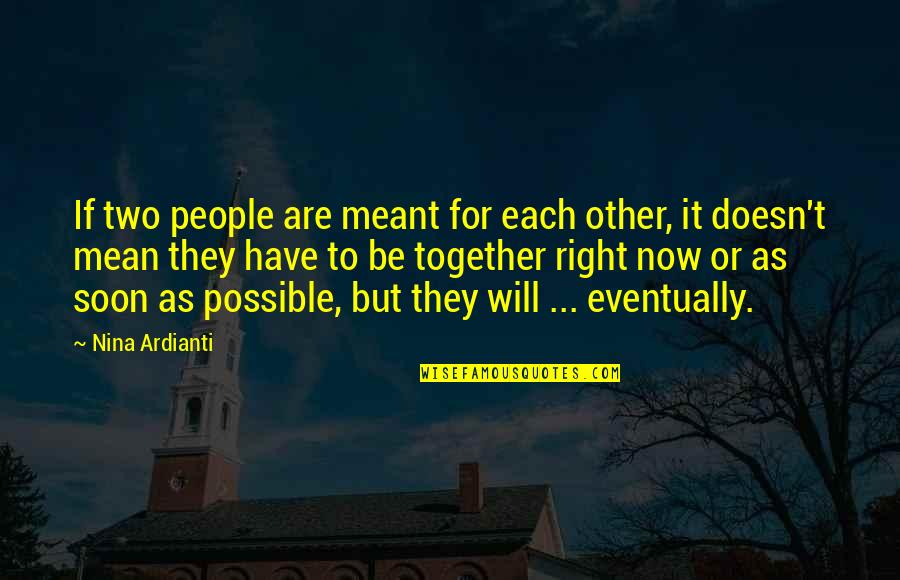 Meant For Each Other Quotes By Nina Ardianti: If two people are meant for each other,