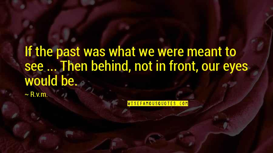 Meant For Each Other Quotes By R.v.m.: If the past was what we were meant