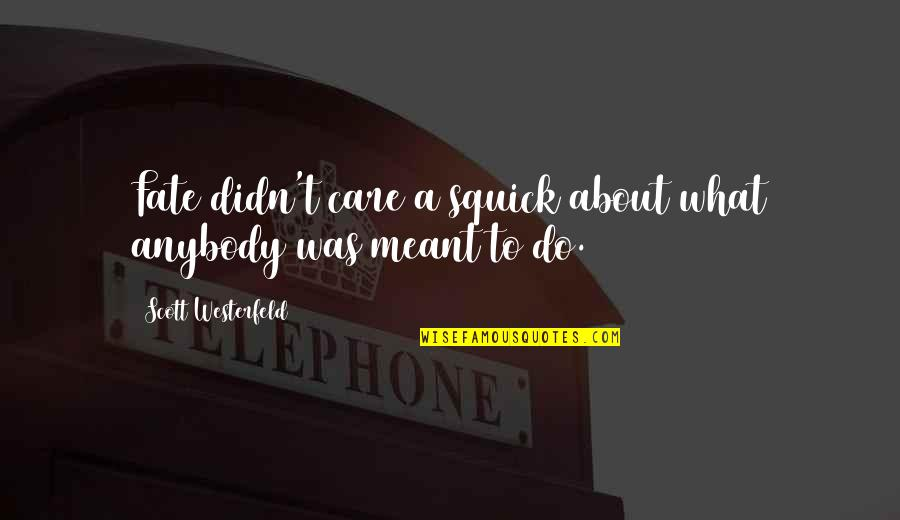 Meant For Each Other Quotes By Scott Westerfeld: Fate didn't care a squick about what anybody