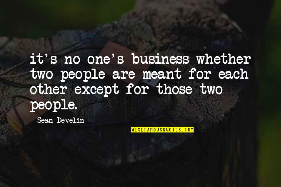 Meant For Each Other Quotes By Sean Develin: it's no one's business whether two people are